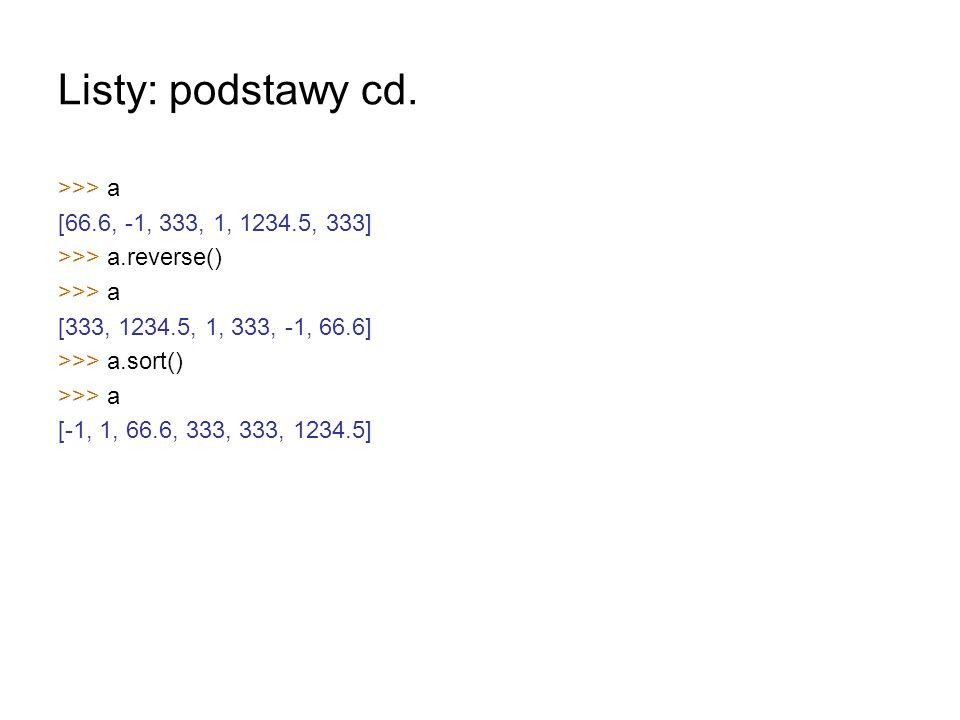 Listy: podstawy cd. >>> a [66.6, -1, 333, 1, 1234.5, 333]